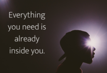 Everything you need is already inside you